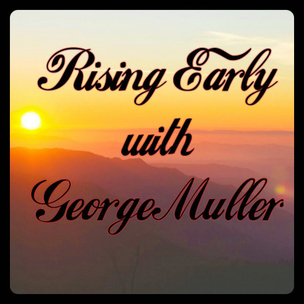 Rising Early with George Muller